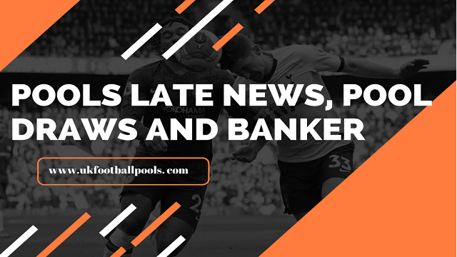 Pools banker and draw late news
